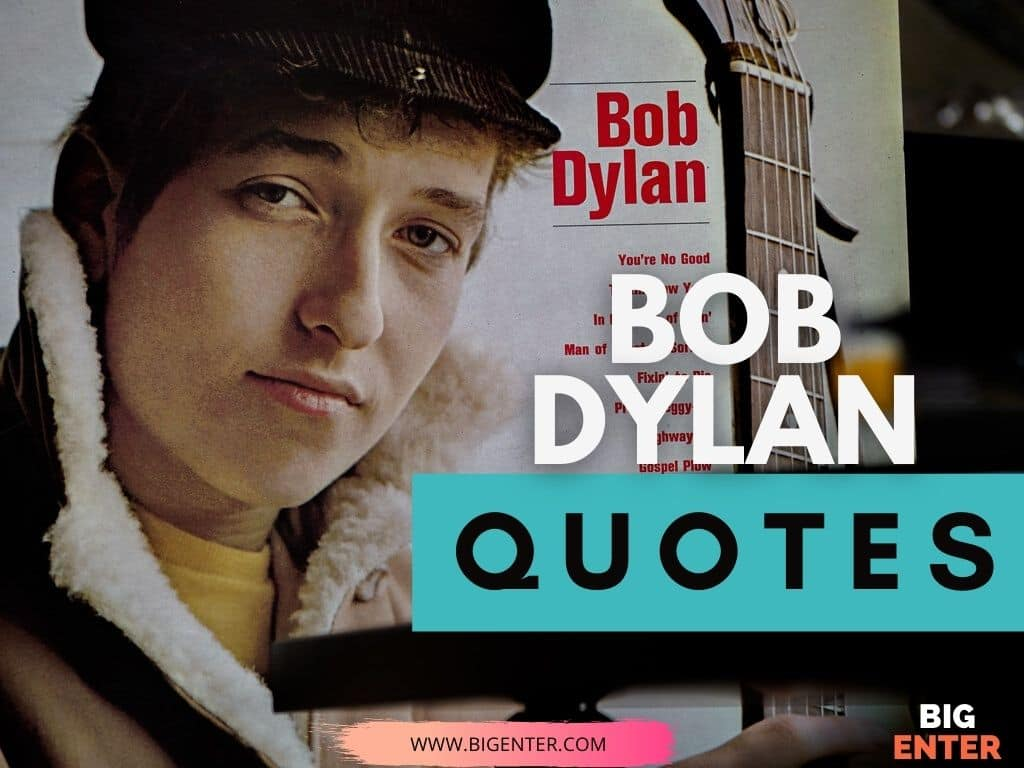 Quotes by Bob Dylan